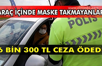 Araç içine maske takmayanlar 6 bin 300 tl ceza ödedi