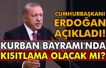 Cumhurbaşkanı Erdoğan açıkladı! Kurban Bayramı'nda kısıtlama olacak mı?