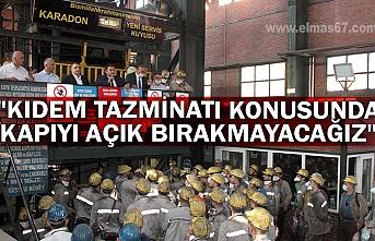 """""""KIDEM TAZMİNATI KONUSUNDA KAPIYI AÇIK BIRAKMAYACAĞIZ"""""""