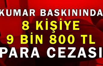 Kumar baskınında 8 kişiye 9 bin 800 TL para cezası
