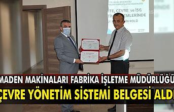 Maden Makinaları Fabrika İşletme Müdürlüğü, çevre yönetim sistemi belgesi aldı.