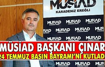 MÜSİAD Başkanı Çınar 24 Temmuz Basın Bayramını kutladı.