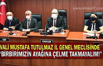 """Vali Mustafa Tutulmaz İl genel meclisinde  """"Birbirimizin ayağına çelme takmayalım!"""""""