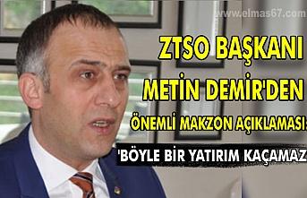 ZTSO Başkanı Metin Demir'den önemli MAKZON açıklaması   'Böyle bir yatırım kaçamaz'