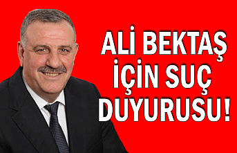 Ali Bektaş için suç duyurusu!