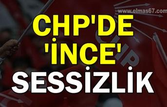 CHP'de 'İnce' sessizlik