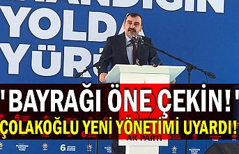 Çolakoğlu yeni yönetimi uyardı! 'Bayrağı öne çekin!'
