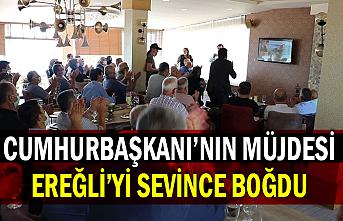 Cumhurbaşkanı'nın müjdesi Ereğli'yi sevince boğdu