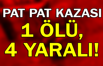 Pat pat kazası: 1 ölü, 4 yaralı!