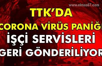 TTK'da corona virüs paniği. İşçi servisleri geri gönderiliyor