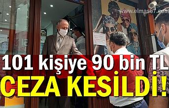 101 kişiye 90 bin TL ceza kesildi!