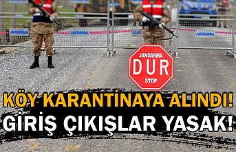 Köy karantinaya alındı! Giriş çıkışlar yasak!