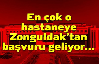 En çok o hastaneye Zonguldak'tan  başvuru geliyor...