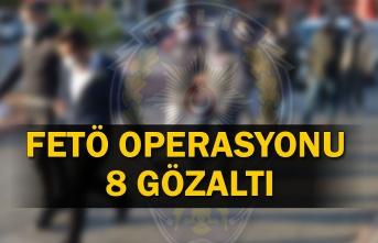 FETÖ operasyonu: 8 gözaltı