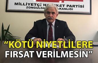 """""""KÖTÜ NİYETLİLERE FIRSAT VERİLMESİN"""""""