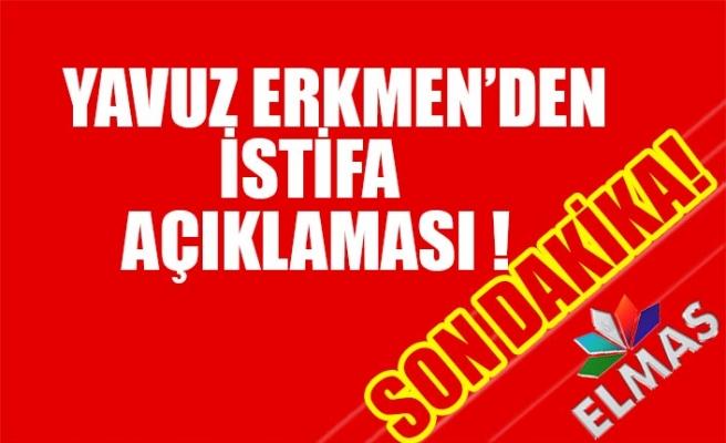 Yavuz Erkmen'den istifa açıklaması