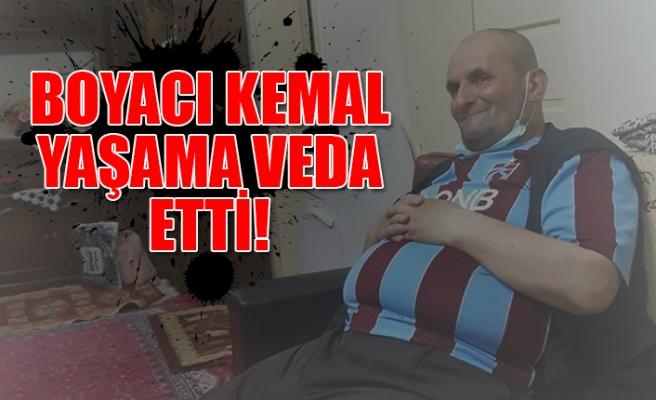 Boyacı Kemal yaşama veda etti!