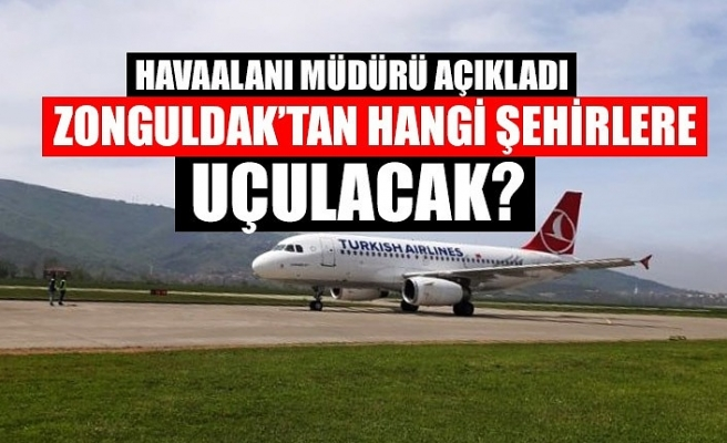 Herkes bu soruyu merak ediyor... Zonguldak'tan hangi şehirlere uçulacak?