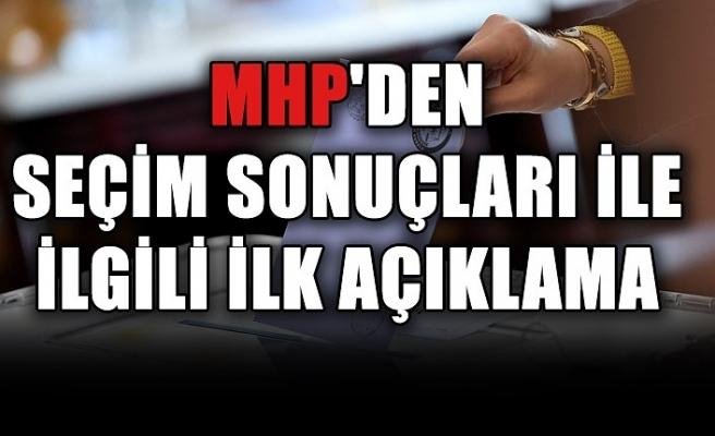 MHP'den seçim sonuçları ile ilgili ilk açıklama