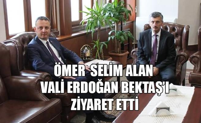 Ömer Selim Alan Vali Erdğan Bektaş'ı ziyaret etti