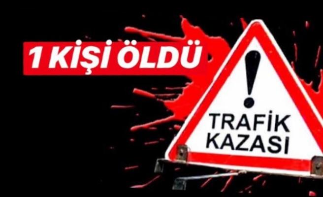 KAZA. 1 KİŞİ ÖLDÜ!