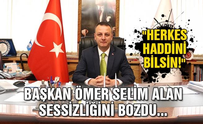 """Ömer Selim Alan sessizliğini bozdu... """"Herkes haddini bilsin...."""""""