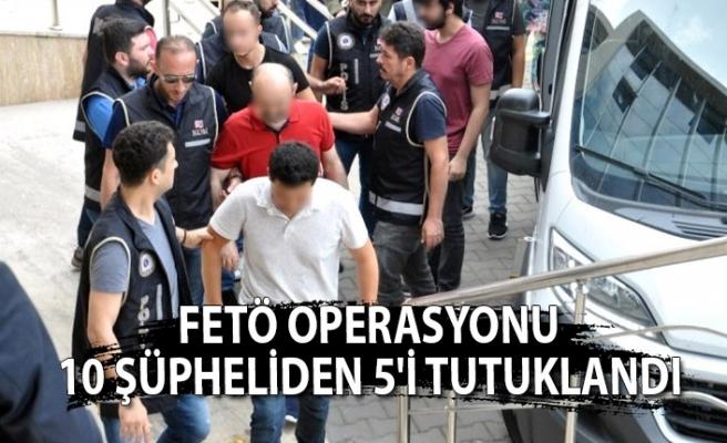Fetö operasyonu… 10 şüpheliden 5'i tutuklandı…