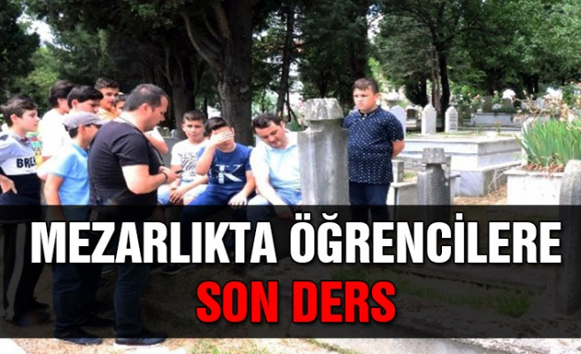 Mezarlıkta öğrencilere son ders