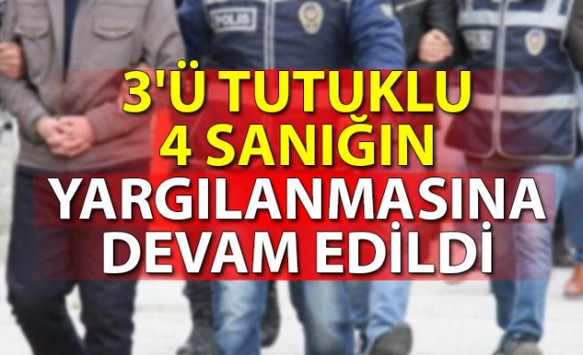 3'ü tutuklu 4 sanığın yargılanmasına devam edildi