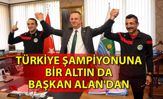 Türkiye Şampiyonuna bir altın da Başkan Alan'dan