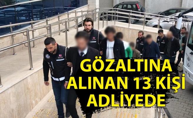 Gözaltına alınan 13 kişi adliyede