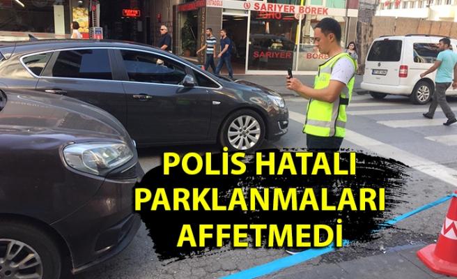 Polis hatalı parklanmaları affetmedi