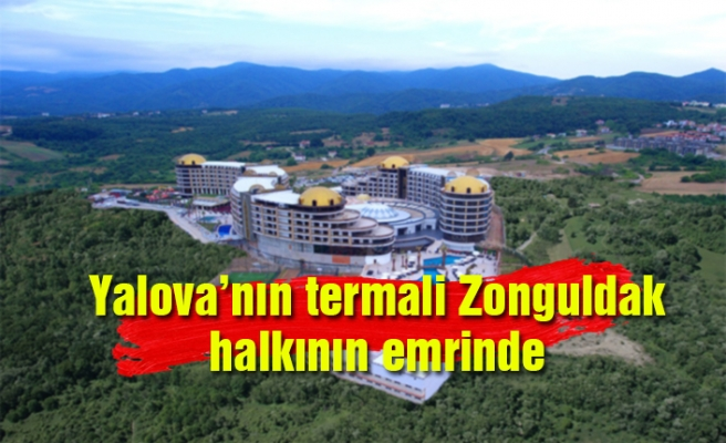 Yalova'nın termali Zonguldak halkının emrinde