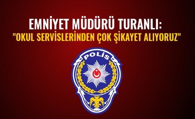 """Emniyet Müdürü Turanlı: """"Okul Servislerinden Çok Şikayet Alıyoruz"""""""