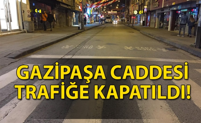 GAZİPAŞA CADDESİ TRAFİĞE KAPATILDI!