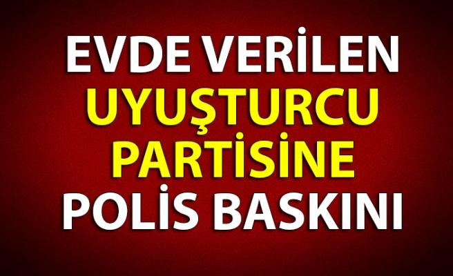EVDE VERİLEN UYUŞTURCU PARTİSİNE POLİS BASKINI