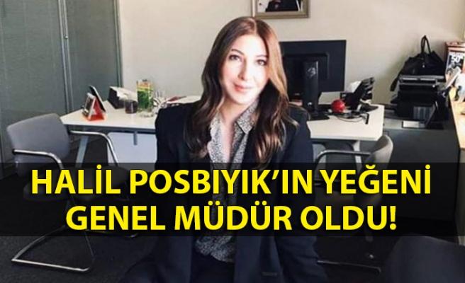 Halil Posbıyık'ın yeğeni genel müdür oldu