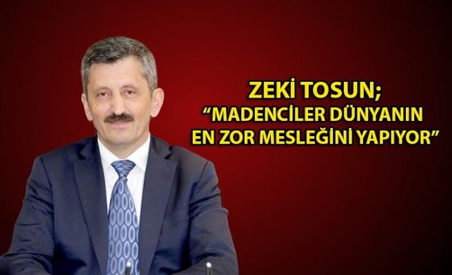 """Madenciler gününü kutlayan AK Parti İl başkanı Zeki Tosun; """"Madenciler dünyanın en zor mesleğini yapıyor"""""""