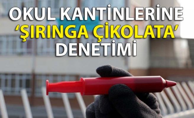 OKUL KANTİNLERİNE 'ŞIRINGA ÇİKOLATA' DENETİMİ