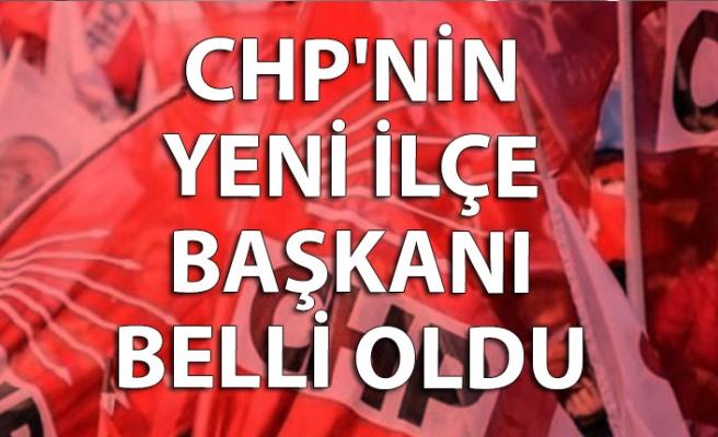 CHP'nin yeni İlçe Başkanı belli oldu