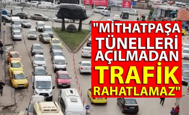 """Mithatpaşa tünelleri açılmadan trafik rahatlamaz"""
