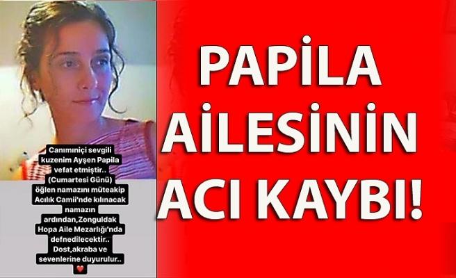 Papila Ailesinin Acı Kaybı!