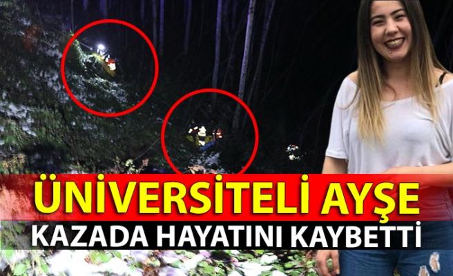 Üniversiteli Ayşe kazada hayatını kaybetti