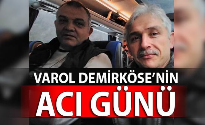 Varol Demirköse'nin acı günü