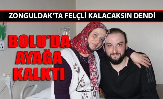 Zonguldak'ta felçli kalacaksın dendi, Bolu'da ayağa kalktı
