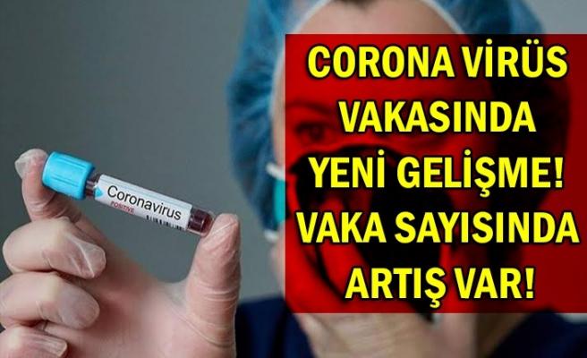 Corona virüs vakasında yeni gelişme! Vaka sayısında artış var!
