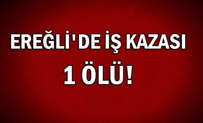 Ereğli'de iş kazası:1 ölü!