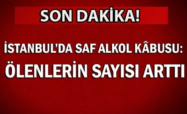İstanbul'da saf alkol kâbusu: Ölenlerin sayısı arttı