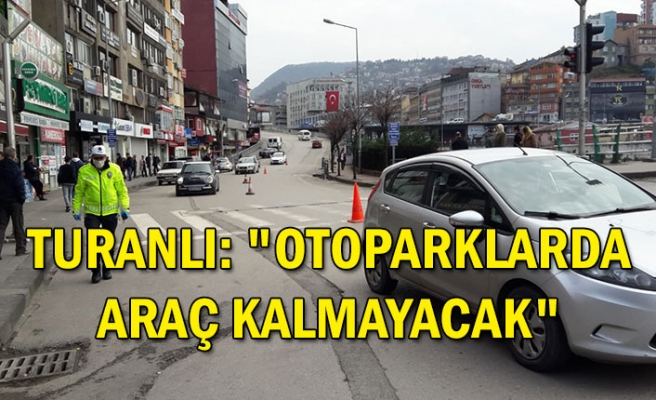 """Turanlı: """"Otoparklarda araç kalmayacak"""""""