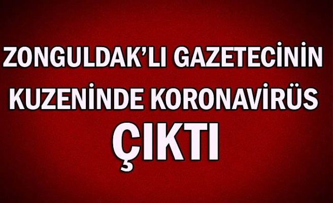 Zonguldak'lı gazetecinin kuzeninde korona virüs çıktı